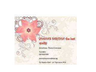 JOANA'S FASHION - the best  quality Дизайнер : Йоана Стоянова Телефон 0879287994