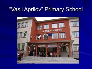 """""""Vasil Aprilov"""" Primary School"""