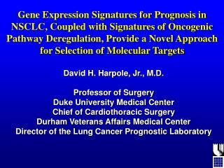 David H. Harpole, Jr., M.D. Professor of Surgery Duke University Medical Center