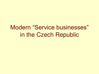 "Modern ""Service businesses"" in the Czech Republic"