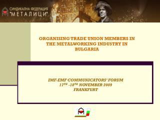 ORGANISING TRADE UNION MEMBERS IN THE METALWORKING INDUSTRY IN BULGARIA