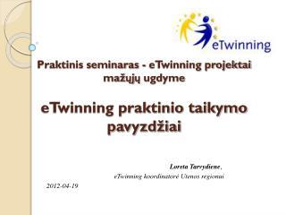 Praktinis seminaras - eTwinning projektai mažųjų ugdyme eTwinning praktinio taikymo pavyzdžiai