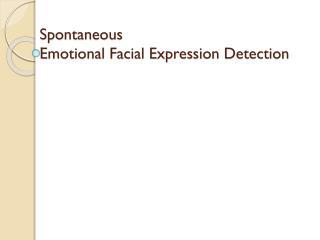Spontaneous  Emotional Facial Expression Detection