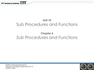 Unit 10 Sub Procedures and Functions Chapter 6 Sub Procedures and Functions