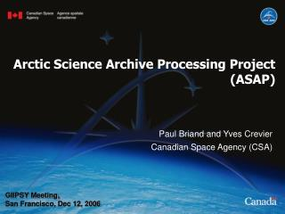Paul Briand and Yves Crevier Canadian Space Agency (CSA)