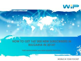 HOW TO GET 160`000 NEW SUBSCRIBERS IN BULGARIA IN 2014?