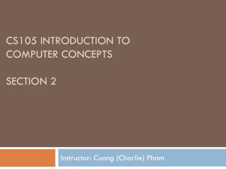 CS105 Introduction to  Computer Concepts Section 2