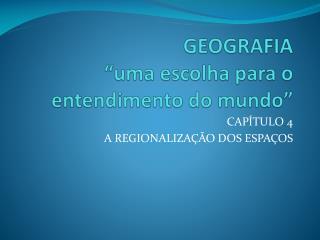 """GEOGRAFIA """"uma escolha para o entendimento do mundo"""""""