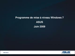 Programme de mise à niveau Windows 7 ASUS Juin 2009
