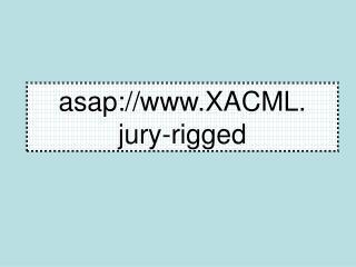 asap://XACML. jury-rigged
