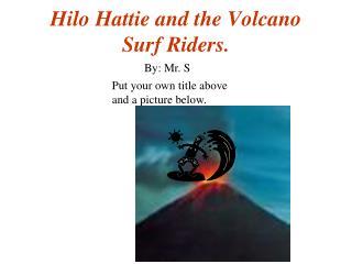 Hilo Hattie and the Volcano Surf Riders.
