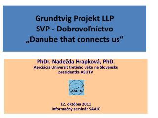 """Grundtvig Projekt LLP SVP - Dobrovoľníctvo  """"Danube that connects us"""""""
