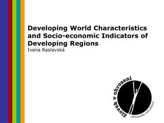 Developing World Characteristics and Socio-economic Indicators of Developing Regions
