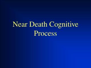 Near Death Cognitive Process