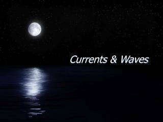 Currents & Waves