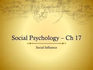 Social Psychology –  Ch  17