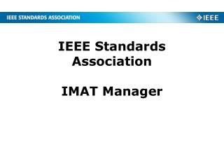IEEE Standards Association IMAT Manager