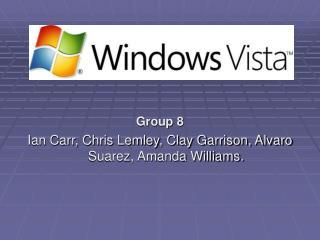 Group 8  Ian Carr, Chris Lemley, Clay Garrison, Alvaro Suarez, Amanda Williams.