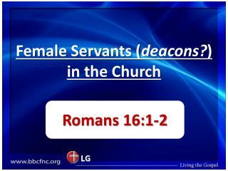 Female Servants ( deacons? ) in the Church
