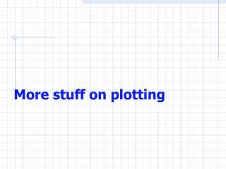 More stuff on plotting