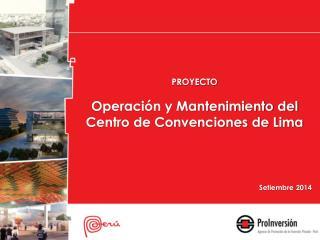 PROYECTO Operaci�n y Mantenimiento del Centro de Convenciones de Lima Setiembre 2014