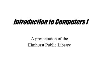 Introduction to Computers I