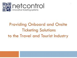 Providing Onboard and Onsite  Ticketing Solutions to the Travel and Tourist Industry