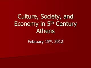 Culture, Society, and Economy in 5 th  Century Athens