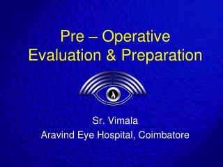 Pre – Operative Evaluation & Preparation