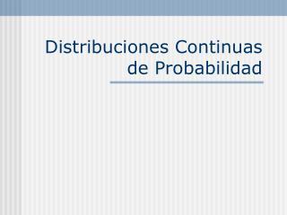 Distribuciones Continuas de Probabilidad