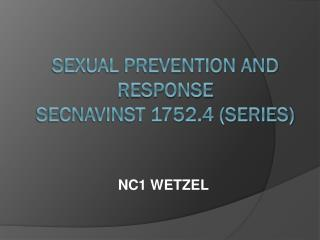 SEXUAL PREVENTION AND RESPONSE SECNAVINST 1752.4 (SERIES)