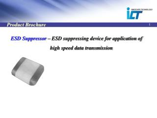 ESD Suppressor  – ESD suppressing device for application of