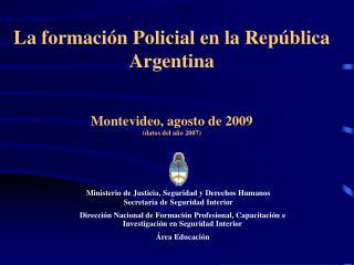 La formación Policial en la República Argentina Montevideo, agosto de 2009 (datos del año 2007)