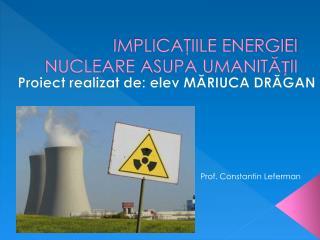 IMPLICAŢIILE ENERGIEI NUCLEARE  ASUPA UMANITĂȚII