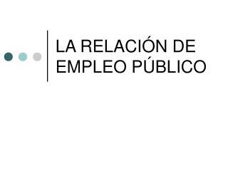 LA RELACIÓN DE EMPLEO PÚBLICO