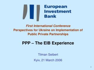 First International Conference Perspectives for Ukraine on Implementation of  Public Private Partnerships  PPP   The EIB