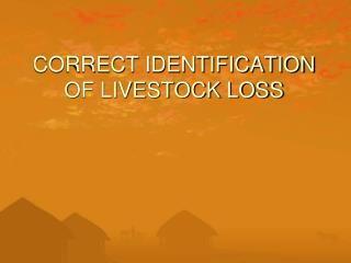 CORRECT IDENTIFICATION OF LIVESTOCK LOSS