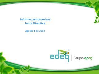 Informe compromisos Junta Directiva Agosto 1 de 2013