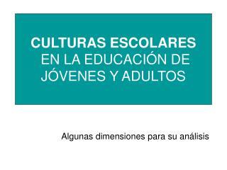 CULTURAS ESCOLARES  EN LA EDUCACIÓN DE JÓVENES Y ADULTOS