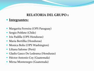 RELATORIA  DEL  GRUPO 1 Integrantes : Margarita Ferreira (OPS Paraguay) Sergio Poblete (Chile)