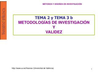 TEMA 2 y TEMA 3 b METODOLOGÍAS DE INVESTIGACIÓN Y VALIDEZ