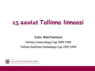 15 aastat  Tallinna linnaosi