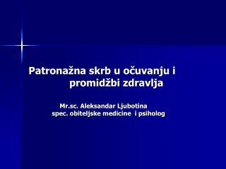 Patrona na skrb u ocuvanju i              promid bi zdravlja                          Mr.sc. Aleksandar Ljubotina