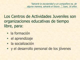 Los Centros de Actividades Juveniles son organizaciones educativas de tiempo libre, para: