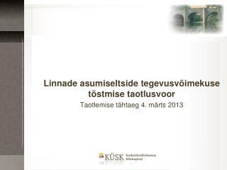 Linnade asumiseltside tegevusvõimekuse tõstmise  taotlusvoor Taotlemise tähtaeg 4. märts 2013