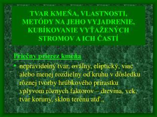 TVAR KMENA, VLASTNOSTI, MET DY NA JEHO VYJADRENIE, KUB KOVANIE VYTA EN CH STROMOV A ICH CAST