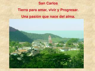 San Carlos Tierra para amar, vivir y Progresar. Una pasión que nace del alma.