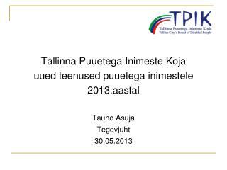 Tallinna Puuetega Inimeste Koja uued teenused puuetega inimestele  2013.aastal Tauno Asuja