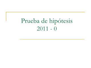 Prueba de hipótesis 2011 - 0