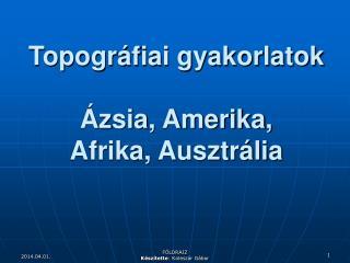 Topogr fiai gyakorlatok   zsia, Amerika,  Afrika, Ausztr lia